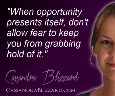"""When opportunity presents itself, don't allow fear to keep you from grabbing hold of it."""
