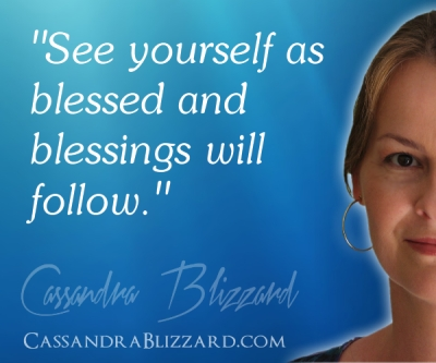 See yourself as blessed and blessings will follow.