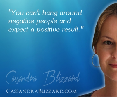 """You Can't Hang Around Negative People And Expect A Positive Result."""